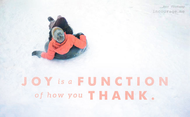 Joy is a function of how you thank - Ann Voskamp - incourage.me
