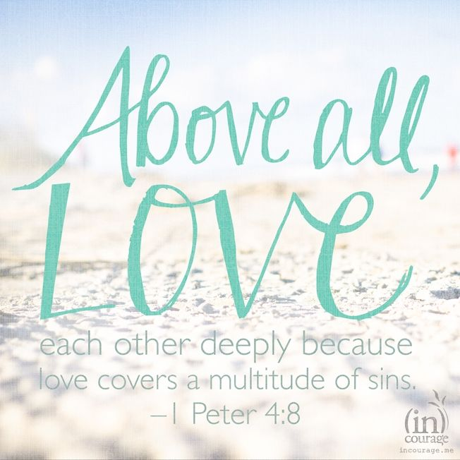 Above all, love. - incourage.me