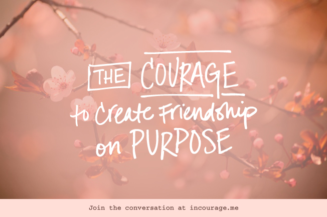 The Courage to Creative Friendship on Purpose - incourage.me