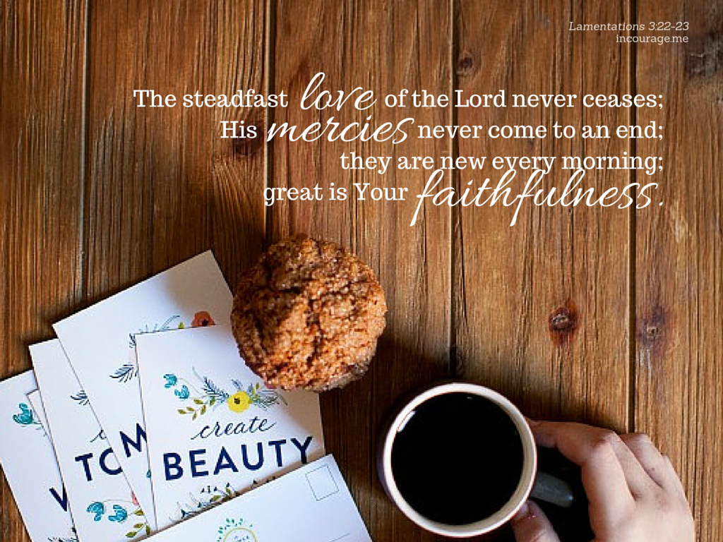 The steadfast love of the Lord never