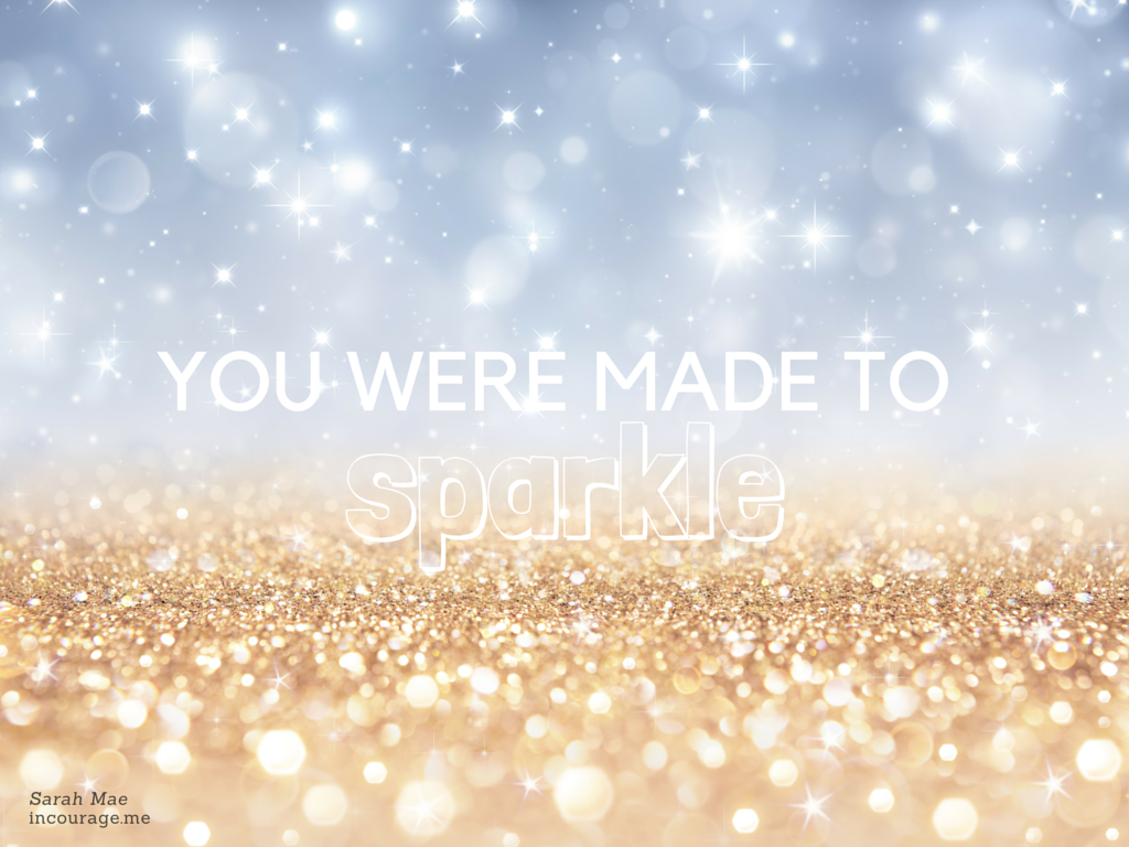 You were made to sparkle // sarah mae // incourage.me