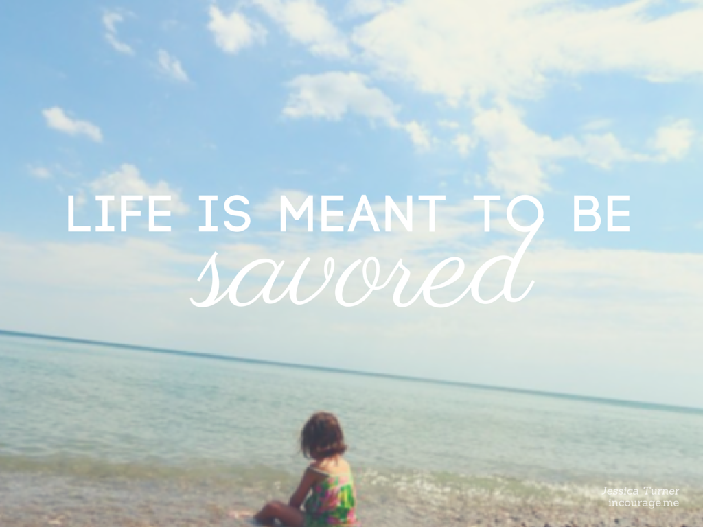 Life is meant to be savored (1)